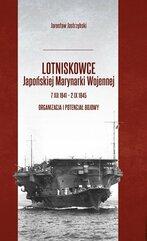 Lotniskowce Japońskiej Marynarki Wojennej 7 XII 1941 - 2 IX 1945