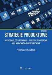 Strategie produktowe. Różnicować, czy upodabniać – podejście teoriogrowe oraz weryfikacja eksperymentalna. Wyd. II