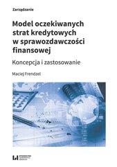 Model oczekiwanych strat kredytowych w sprawozdawczości finansowej. Koncepcja i zastosowanie