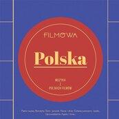 Filmowa Polska. Muzyka z polskich filmów CD