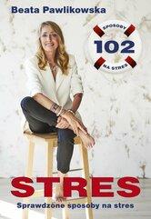 STRES. 102 sprawdzone sposoby na stres