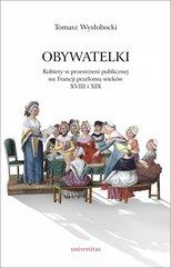 Obywatelki. Kobiety w przestrzeni publicznej we Francji przełomu wieków XVIII i XIX