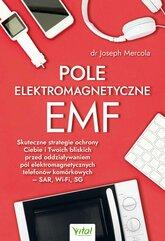 Pole elektromagnetyczne EMF. Skuteczne strategie ochrony Ciebie i Twoich bliskich przed oddziaływaniem pól elektromagnetycznyc