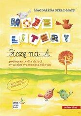 Moje litery. Piszę na A. Podręcznik dla dzieci w wieku wczesnoszkolnym. Wyd. II poprawione
