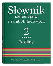 Słownik stereotypów i symboli ludowychTom 2 Rośliny