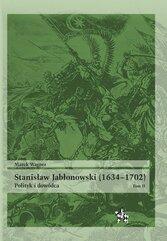 Stanisław Jabłonowski (1634-1702) Polityk i dowódca Tom 2