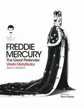 Freddie Mercury The Great Pretender Wielki mistyfikator Życie w obrazach