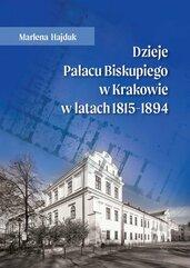 Dzieje Pałacu Biskupiego w Krakowie w latach 1815 - 1894