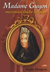 Madame Guyon - męczennica Ducha Świętego