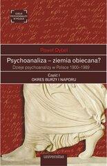 Psychoanaliza – ziemia obiecana? Dzieje psychoanalizy w Polsce 1900-1989. Część I. OKRES BURZY I NAPORU. Początki psychoan