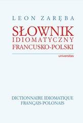 Słownik idiomatyczny francusko-polski. Dictionnaire idiomatique francais-polonais