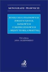Rynek usług finansowych: inwestycyjnych bankowych i ubezpieczeniowych – między teorią a praktyką