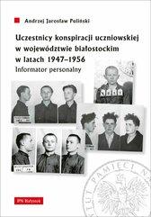 Uczestnicy konspiracji uczniowskiej w województwie białostockim w latach 1947-1956