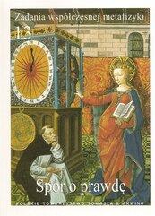 Zadania współczesnej metafizyki t.13 Spór o prawdę