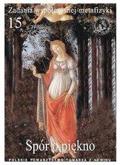Zadania współczesnej metafizyki t.15 Spór o piękno