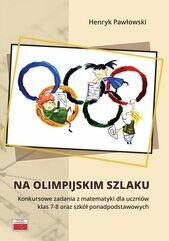 Na olimpijskim szlaku Konkursowe zadania z matematyki dla uczniów klas 7-8 oraz szkół ponadpodstawo