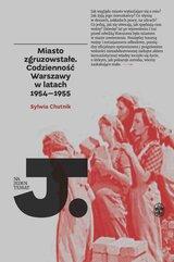 Miasto zgruzowstałe. Codzienność Warszawy w latach 1954-1955