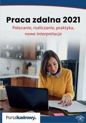 Praca zdalna 2021. Polecanie, rozliczanie, praktyka, nowe interpretacje