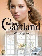 W ukryciu. Ponadczasowe historie miłosne Barbary Cartland