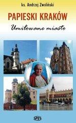 Papieski Kraków. Umiłowane miasto