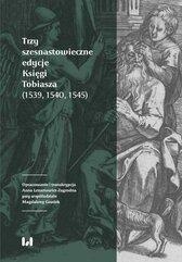 Trzy szesnastowieczne edycje Księgi Tobiasza (1539, 1540, 1545)