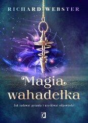 Magia wahadełka. Jak zadawać pytania i uzyskiwać odpowiedzi