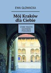 Mój Kraków dla Ciebie. Stare Miasto Kazimierz Podgórze