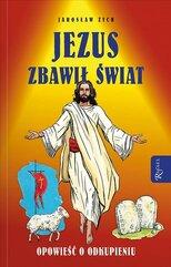 Jezus zbawił świat. Opowieść o odkupieniu