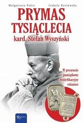 Prymas Tysiąclecia. Kardynał Stefan Wyszyński...