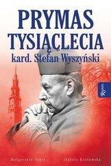 Prymas Tysiąclecia. Kardynał Stefan Wyszyński