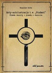"""Anty-autolustracja t.w. """"Student"""". Prawda Jezuity i prawda o Jezuicie"""