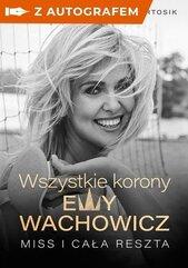 Wszystkie korony Ewy Wachowicz (z autografem)