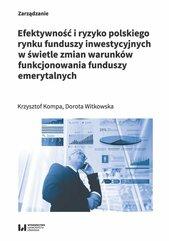 Efektywność i ryzyko polskiego rynku funduszy inwestycyjnych w świetle zmian warunków funkcjonowania