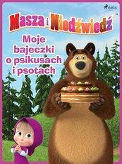 Masza i Niedźwiedź - Moje bajeczki o psikusach i psotach