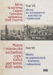 Miasta i miasteczka wschodniej części Galicji pod koniec XVIII wieku Tom 7