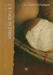 Nie samym chlebem żyje człowiek Homilie na rok A,B,C