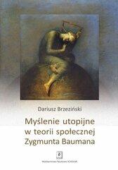 Myślenie utopijne w teorii społecznej Zygmunta Baumana