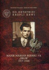 "Do ostatniej kropli krwi Major Marian Bernaciak ""Orlik"""