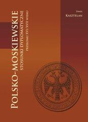 Polsko-moskiewskie stosunki dyplomatyczne przełomu XVI/XVII wieku