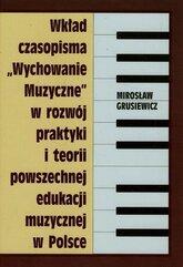 Wkład czasopisma Wychowanie muzyczne w rozwój praktyki i teorii powszechnej edukacji muzycznej w Polsce