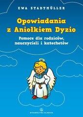 Opowiadania z Aniołkiem Dyzio. Pomoc dla rodziców