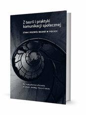 Z teorii i praktyki komunikacji społecznej Stan i rozwój badań w Polsce