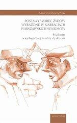 Postawy wobec Żydów wyrażone w narracjach warszawskich seniorów. Studium socjologicznej analizy dyskursu