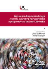 Wyzwania dla powszechnego systemu ochrony praw człowieka u progu trzeciej dekady XXI wieku Tom I