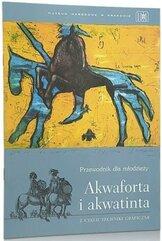Akwaforta i akwatinta. Przewodnik dla dzieci