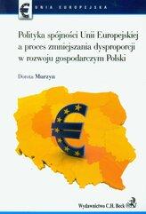 Polityka spójności Unii Europejskiej a proces zmniejszania dysproporcji w rozwoju gospodarczym Polski