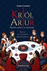Król Artur. Prawda ukryta w legendzie