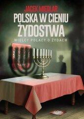 Polska w cieniu żydostwa. Wielcy Polacy o Żydach