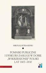 """Pomniki publiczne i dyskurs zasługi w dobie """"wskrzeszonej"""" Polski lat 1807–1830"""