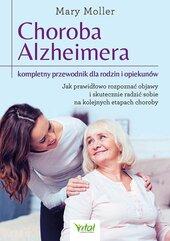 Choroba Alzheimera - kompletny przewodnik dla rodzin i opiekunów